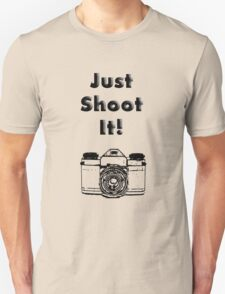Just Shoot it Unisex T-Shirt