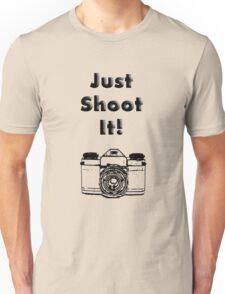 Just Shoot it Unisex T-Shirt