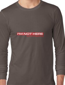I'M Not Here Long Sleeve T-Shirt
