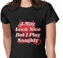 Look Nice But Play Naughty Womens Fitted T-Shirt