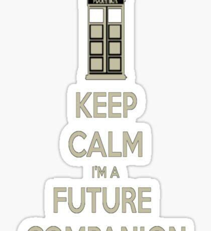 Keep Calm I'm a Future Companion! Sticker