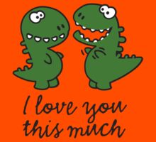 I love you this much (T-Rex) by LaundryFactory