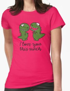 I love you this much (T-Rex) Womens Fitted T-Shirt