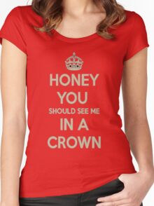 Honey You Should See Me In a Crown! Women's Fitted Scoop T-Shirt