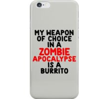 My weapon of choice in a Zombie Apocalypse is a burrito 2 iPhone Case/Skin