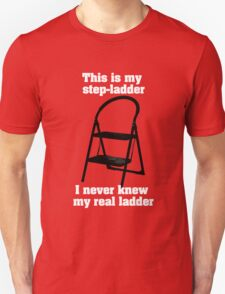 This is my step ladder, I never knew my real ladder T-Shirt