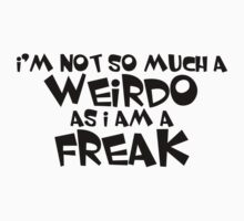 I'm not so much a weirdo as i am a freak Kids Tee
