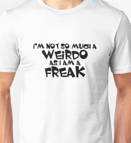 I'm not so much a weirdo as i am a freak Unisex T-Shirt