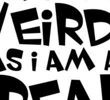 I'm not so much a weirdo as i am a freak Sticker