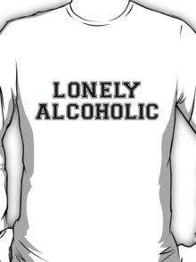 Lonely Alcoholic T-Shirt