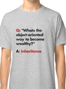 Whats the object-oriented way to become wealthy? Classic T-Shirt