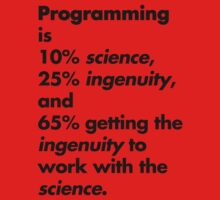Programming is 10% science, 25% ingenuity and 65% getting the ingenuity to work with the science.  One Piece - Long Sleeve