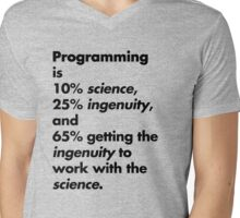 Programming is 10% science, 25% ingenuity and 65% getting the ingenuity to work with the science.  Mens V-Neck T-Shirt