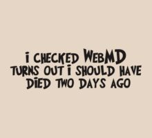I checked WebMD... turns out I should have died two days ago. by digerati