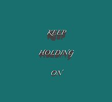 Keep Holding On iPhone Case by megantaylor283