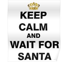 Keep Calm and Wait For Santa Poster