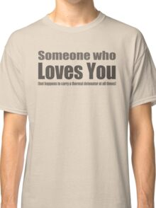 Someone who loves you Classic T-Shirt