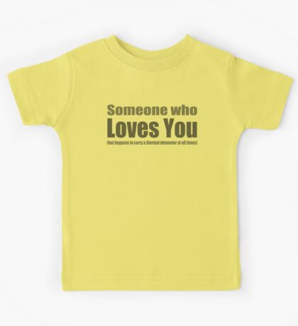 Someone who loves you Kids Tee