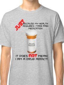Not A Drug Addict! Classic T-Shirt