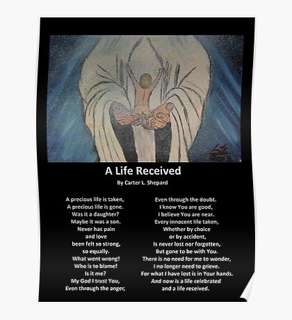 """A Life Recieved"" with Poem by Carter L. Shepard Poster"