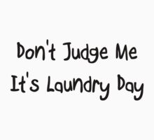 Don't Judge Me. It's Laundry Day- Black by QueenTitania
