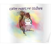 coffee makes me squirrely! Poster