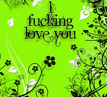 Rough and Green - I fucking love you by TinaGraphics