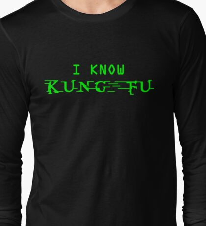 I know Kung Fu Long Sleeve T-Shirt