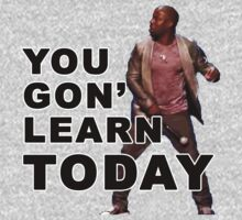 You Gon Learn TODAY - Kevin Hart Quote by AstroNance