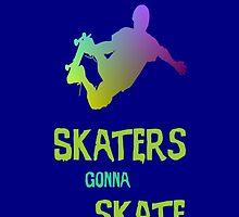 Skaters Gonna Skate by wlartdesigns