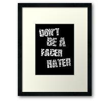 Don't be a Facer Hater Framed Print