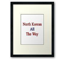 North Korean All The Way Framed Print