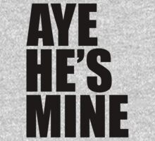 Aye He's Mine - Black by mrtdoank