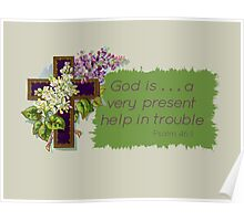 Psalm 46:1 God is . . . a very present help in trouble Poster