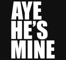 Aye He's Mine - White by mrtdoank