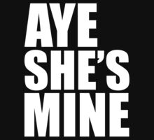 Aye She's Mine - White by mrtdoank