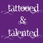 Tattooed & Talented (white text) by Jess Meacham