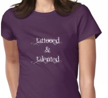 Tattooed & Talented (white text) Womens Fitted T-Shirt