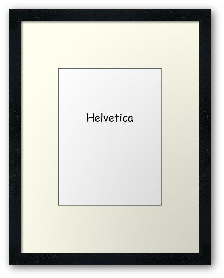 Helvetica in Comic Sans by digitalEMERALD