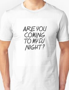 Are you coming to my DJ night? T-Shirt