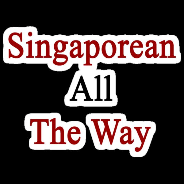 Singaporean All The Way by supernova23