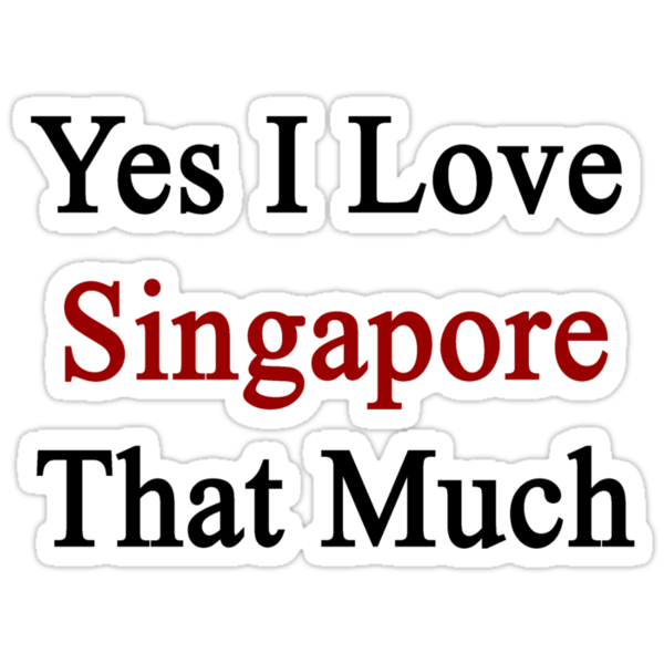 Yes I Love Singapore That Much by supernova23
