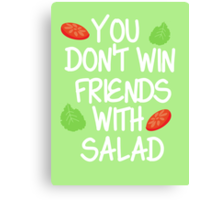 You don't win friends with salad Canvas Print