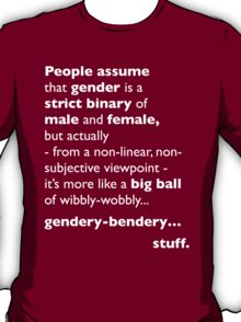 Wibbly-Wobbly, Gendery-Bendery T-Shirt
