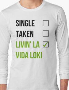 Single, Taken, Livin' La Vida Loki Long Sleeve T-Shirt