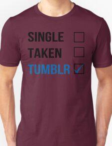 Single, Taken, Tumblr Unisex T-Shirt