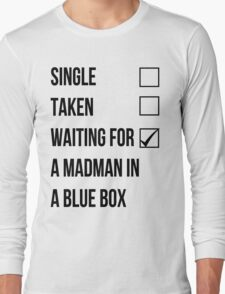 Single, Taken, Waiting For A Madman With A Blue Box Long Sleeve T-Shirt