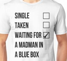 Single, Taken, Waiting For A Madman With A Blue Box Unisex T-Shirt