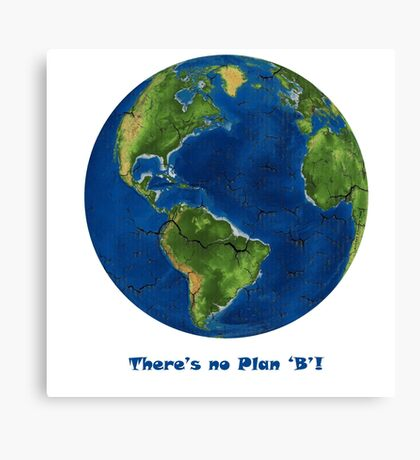 EARTH:  There's no Plan 'B'!!! Canvas Print