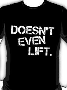 Doesn't Even Lift (Inverted) T-Shirt